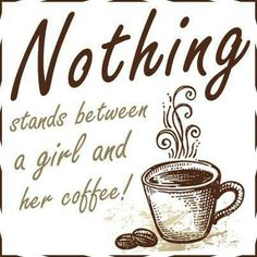 Nothing stands between a girl and her coffee!