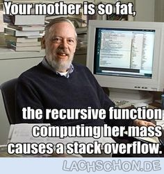 Deine Mutter... - deine mutter,your mom,mother,mathe,fat,mutter,windows,fett,Dennis MacAlistair Ritchie, Stack overflow, rekursiv, funktion, compiler, mother, mutter, fat, fett