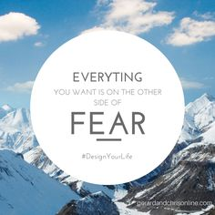 Everything you want is on the other side of FEAR. #DesignYourLife #quoteoftheday