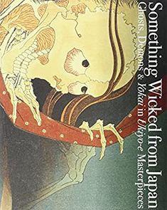 Something Wicked from Japan: Ghosts, Demons & Yokai in Ukiyo-e Masterpieces (Japanese Edition): Nakau, Ei, Katsushika, Hokusai, Utagawa, Hiroshige: 9784756248107: Amazon.com: Books