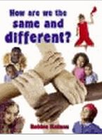 How are we the same and different? Kalman, Bobbie. Photographs and simple text introduce young readers to the ways that people around the world are both similar and different, and discusses physical similarities, cultural differences, and more  Subject: Tolerance, Culture, Multicultural