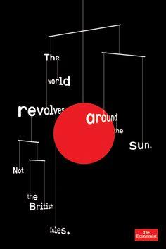 The world revolves around the sun. Not the British isles. The Economist Advertising Agency: AMV BBDO, London, UK