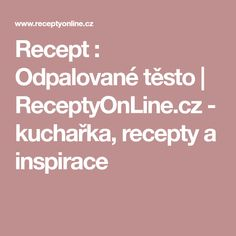 Recept : Odpalované těsto | ReceptyOnLine.cz - kuchařka, recepty a inspirace