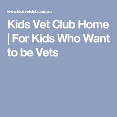 Kids Vet Club Home | For Kids Who Want to be Vets