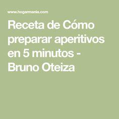 Receta de Cómo preparar aperitivos en 5 minutos - Bruno Oteiza