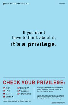 If you don't have to think about it, it's a privilege.