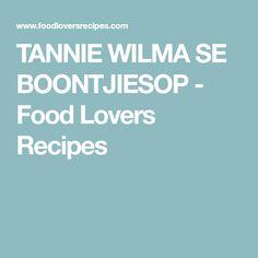 TANNIE WILMA SE BOONTJIESOP - Food Lovers Recipes