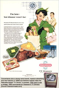 lol   TV dinners...   they were horrible!!!   and they are still being sold over 50 years later!!!
