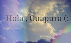 Hola, guapura (: