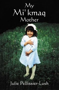 Having lost her mother to cancer when she was only three years of age, the author searches for the essence of a woman she barely had a chance to know. Julie Pellissier-Lush draws the reader into the world of the Mi'kmaq people of PEI. Native American Indians, Native Americans, Native Indian, My Best Friend, Best Friends, Books To Read, My Books, The Settlers, My Heritage