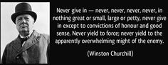 """If giving into each own's """"enemy"""" was something that rarely happened, Winston Churchill would not have used so adamantly the words """"never give in"""" so many times. It is clear that he believes we """"give in"""" too often to our our own walls, hurdles, and enemies when must persevere during these challenging moments throughout life."""