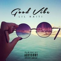 Listen to Good Vibe - Single by Lil Haiti on @AppleMusic.