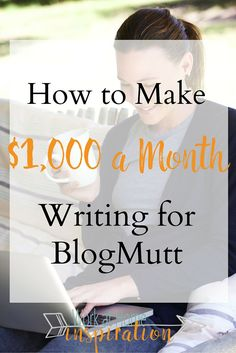 Inside tips and tricks to earning $800 - 1,000 a month writing for BlogMutt
