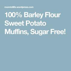 100% Barley Flour Sweet Potato Muffins, Sugar Free!