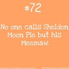 sheldon and big bang theory. I hope that we get to meet Sheldon's meemaw in a later episode