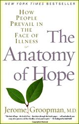 THE ANATOMY OF HOPE by Jerome Groopman. Written by an oncologist and citing actual patient cases (mostly cancer), Dr. Groopman explores the role of hope in fighting disease and healing. He addresses many questions about quality of life issues and ways to raise real hope without fostering a false sense of hope. We learn that hope triggers biochemical changes. Biochemical changes can fight disease.