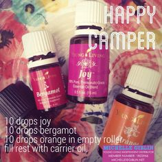 Happy Camper Roller! Young Living essential oils can help uplift, soothe anxiety and keep you emotionally balanced... NATURALLY. Add the following to a 5ml roller bottle (or double for a 10ml bottle: 10 drops Bergamot (uplifting) 10 drops Orange (helps with anxiety) 10 drops Joy (helps with emotional balance). Then, fill to top with jojoba oil. Smells divine and makes mama one happy camper! Works great on kids and teens too! Michelle Giblin - YL Distributor #1822966