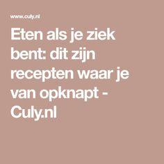 Eten als je ziek bent: dit zijn recepten waar je van opknapt - Culy.nl