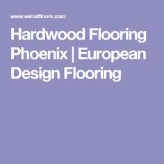 Hardwood Flooring Phoenix | European Design Flooring