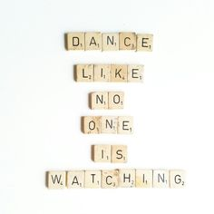 Dance like no one is watching scrabble qoute
