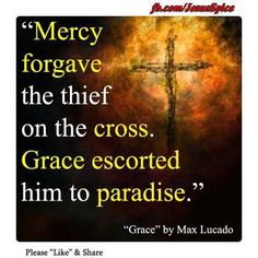 """Luke 23:42Then he said, """"Jesus, remember me when you come into your kingdom.[a]""""  43Jesus answered him,""""Truly I tell you, today you will be with me in paradise."""""""