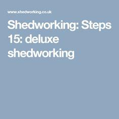 Shedworking: Steps 15: deluxe shedworking