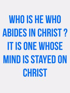 Abide in Christ means keep Him in your thoughts Abide In Christ, Inspire Others, To Focus, Believe, Mindfulness, Thankful, Social Media, Thoughts, Sayings