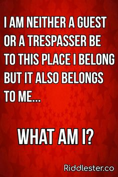 I am neither a guest or a trespasser be to this place I belong, but it also belongs to me. What am I?