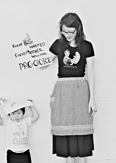 every baby wanted, every mother willing   pro-choice