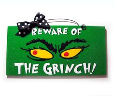 Beware of the Grinch sign. : Beware of the Grinch sign. Grinch Christmas Decorations, Grinch Christmas Party, Grinch Party, Office Christmas, Christmas Signs, Christmas Themes, Christmas Ornaments, Grinch 2, Pj Party