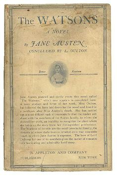 The Watsons is an unfinished novel by Jane Austen. She began writing it circa 1803 and probably abandoned it after her father's death in January 1805. It has 5 chapters, and is less than 18,000 words long.