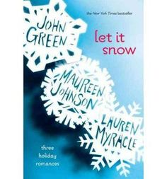 Let it snow- THE BEST BOOK EVER, EVEN THOUGH WE NEVER GET SNOW HERE, THIS MADE UP ALL FOR IT!!!! I'M OBSESSED!!!