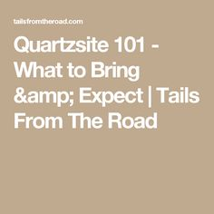 Quartzsite 101 - What to Bring & Expect | Tails From The Road