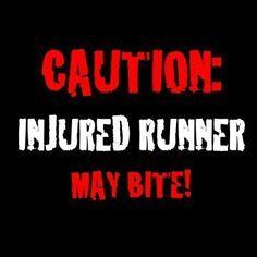 caution injured runner - may bite! (so true)