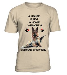 # German Shepherds : Limited Edition .  **A HOUSE IS NOT A HOME WITHOUT A GERMAN SHEPHERD** - Let's Buy Yours Today!Friends of German Shepherds get this limited edition design on Men's and Women's Tee, Long Sleeve, or Hoodie shirt before the sale ends ! ★Tips: Share with friends, buy together to save on shipping