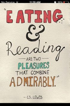 """""""Eating  Reading are two pleasures that combine admirably."""" -C.S. Lewis"""