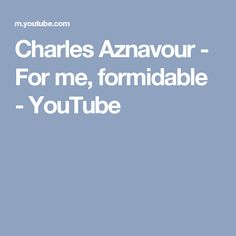 Charles Aznavour - For me, formidable - YouTube