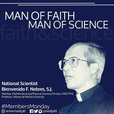 """""""My science and my faith are both important to me. I value my math and my science from the point of view of my contributions to society educating a generation of mathematicians."""" - National Scientist Bienvenido F. Nebres SJ (as quoted in the book published by NAST PHL entitled """"Trailblazers in Science"""") Fr. Bienvenido F. Nebres SJ was elected to the National Academy of Science and Technology as academician in 1983 and was conferred the highest rank and honor of National Scientist in 2011. NS…"""