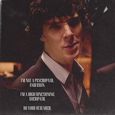 """I'm not a psychopath, Anderson. I'm a high-functioning sociopath. Do your research."""