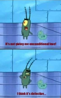 That one day your friend or significant other will just stop liking you. | 16 Fears We All Face, As Told By Plankton