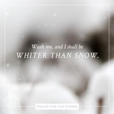 Lord Jesus, I long to be perfectly whole; / I want Thee forever to live in my soul. / Break down every idol, cast out every foe. / Now wash me, and I shall be whiter than snow.