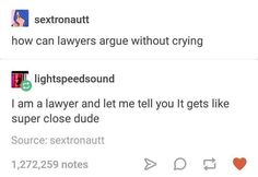 How can lawyers argue without crying? I'm a laywer and let me tell you, it gets like really close dude