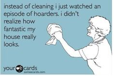 This is so me, except I still clean, it just makes me feel so much better about my house :)