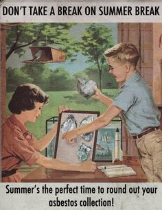 What all good children do.  (Asbestos)