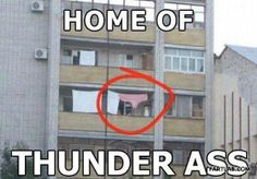 Home Of The Thunder Ass. I laughed out loud for the longest time.