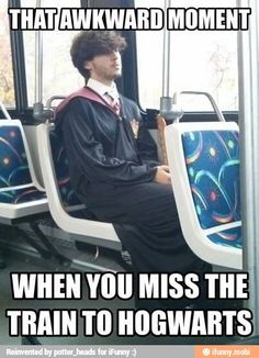 That awkward moment when you miss the train to Hogwarts <<< And you try to go by Knight Bus... but that went wrong, too.