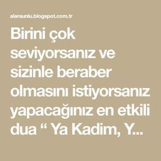 "Birini çok seviyorsanız ve sizinle beraber olmasını istiyorsanız yapacağınız en etkili dua "" Ya Kadim, Ya Daim, Ya Kadim, Ya Daim, Ya K... Allah Islam, Prayers, Quotes, Cross Stitch Designs, Facts, Prayer, Quotations, Quote, Allah"