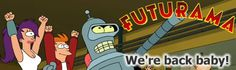 Futurama - We're back baby! (on Comedy Central, 2010)