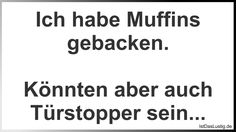 Lustiger BilderSpruch - Ich habe Muffins gebacken.  Könnten aber auch T...