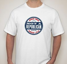 Jesus was NOT a Republican! T-shirt